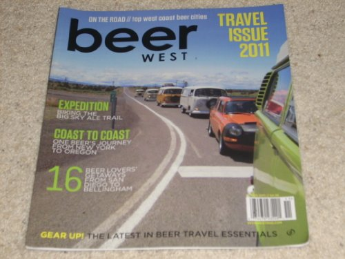 BEER WEST Magazine Spring 2011 Travel Issue On the Road Top West Coast Beer Cities - Expedition Biking The Big Sky Ale Trail - Coast to Coast New York to Oregon - 16 Beer Lovers' Getaways from San Diego to Bellingham