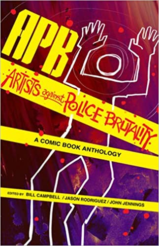 APB : artists against police brutality / edited by Bill Campbell, Jason Rodriguez, John Jennings