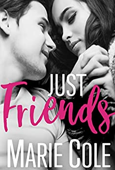 Just Friends (#JustFriends Book 1) by [Cole, Marie]