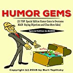 Humor Gems: 11 Top Special Edition Humor Gems to Overcome Main Buying Objections and Close More Sales | Burt Teplitzky