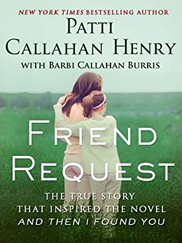 Friend Request: The True Story that Inspired the Novel And Then I Found You by [Henry, Patti Callahan]