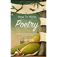 How To Write Poetry: A Resource for Students and Teachers of Creative Writing (English Edition)