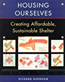 Housing Ourselves : Creating Affordable, Sustainable Shelter, Burnham, Richard, 0070092370