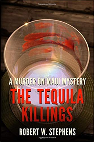 Robert W Stephens - The Tequila Killings: A Murder On Maui Mystery