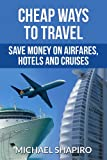 Cheap Ways to Travel - Save Money on Airfares, Hotels and Cruises