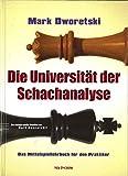 Die Universität der Schachanalyse: Das Mittelspiellehrbuch für den Praktiker