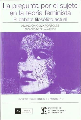 PREGUNTA POR EL SUJETO EN LA TEORIA FEMINISTA: ASUNCION OLIVA PORTOLES: 9788474919622: Amazon.com: Books