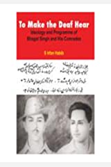 To Make the Deaf Hear: Ideology and Programme of Bhagat Singh and His Comrades Paperback