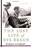 The Lost Life of Eva Braun, Angela Lambert, 031236654X
