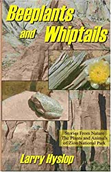 Beeplants and Whiptails: Stories of Nature, the Plants and Animals of Zion National Park