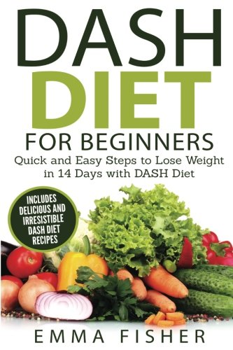 Dash Diet  Booklet   The Dash Diet For Beginners   Quick And Easy Steps To Lose Weight In 14 Days With Dash Diet  Includes Delicious And Irresistible Dash Diet Recipes