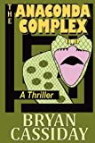 The Anaconda Complex: A Thriller by Bryan Cassiday (2011-03-25)