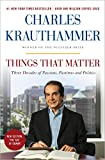 Book cover from Things That Matter: Three Decades of Passions, Pastimes and Politics by Charles Krauthammer
