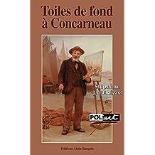Toiles de fond à Concarneau: Une enquête dans les milieux artistiques bretons du XIXe siècle (Pol'art) (French Edition)