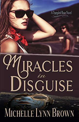 Miracles in Disguise (The Trampled Rose Series Book 1) by [Brown, Michelle Lynn]