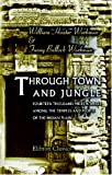 Through Town and Jungle: Fourteen thousand miles a-wheel among the temples and people of the Indian Plain, Fanny Bullock Workman William Hunter Workman, 1402173504
