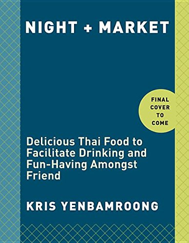 Night + Market: Delicious Thai Food to Facilitate Drinking and Fun-Having Amongst Friends by Kris Yenbamroong
