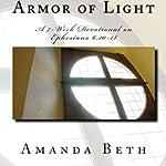 Armor of Light: A 7 - Week Devotional on Ephesians 6:10-18 | Amanda Beth