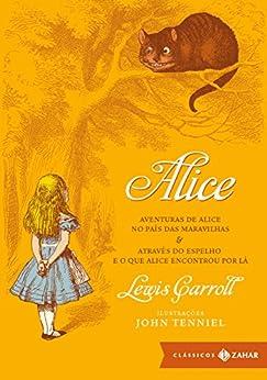 Alice: edição bolso de luxo: Aventuras de Alice no País das Maravilhas & Através do Espelho e o que Alice encontrou por lá (Clássicos Zahar) por [Carroll, Lewis]