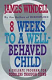 Eight Weeks to a Well-Behaved Child, James Windell, 0028604156