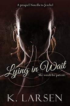 Lying in Wait: A Companion Novella to Jezebel by [Larsen, K.]