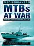 Mediterranean MTBs at War: Short MTB Flotilla Operations, 1939-45