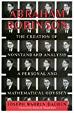 Abraham Robinson : The Creation of Nonstandard Analysis, a Personal and Mathematical Odyssey, Dauben, Joseph Warren, 0691037450