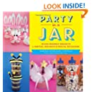 Party in a Jar: 16 Kid-Friendly Jar Projects for Parties, Holidays & Special Occasions