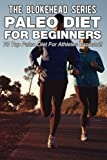 img - for Paleo Diet For Beginners : 70 Top Paleo Diet For Athletes Exposed ! (The Blokehead Success Series) book / textbook / text book