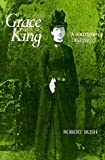 Grace King: A Southern Destiny, Robert Bush, 0807124877