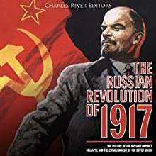 The Russian Revolution of 1917: The History of the Russian Empire's Collapse and the Establishment of the Soviet Union Audiobook by Charles River Editors Narrated by Bill Hare