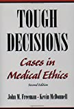 Tough Decisions: Cases in Medical Ethics, 2nd edition
