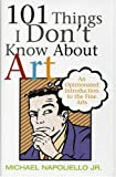 101 Things I Don't Know about Art, Michael Napoliello Jr., 0971695865