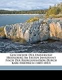 Geschichte der Universit?t Heidelberg Im Ersten Jahrzehnt Nach der Reorganisation Durch Karl Friedrich (1803-1813), , 1171934866
