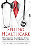Selling Healthcare: 5 Strategies to Create High-Return Relationships in Healthcare Sales (Que Biz-Tech)