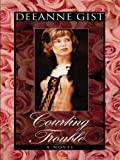 Courting Trouble, Deeanne Gist, 1410402916