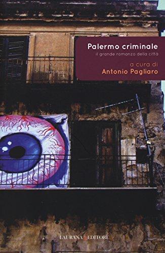 Palermo criminale. Il grande romanzo della città A. Pagliaro