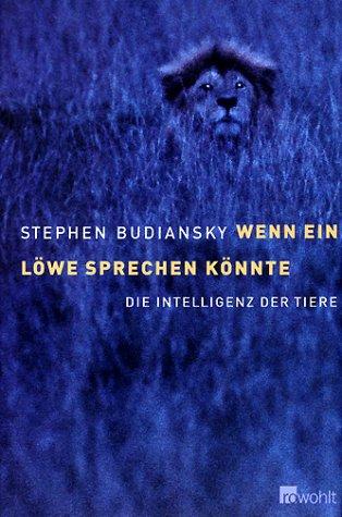 Wenn ein Löwe sprechen könnte: Die Intelligenz der Tiere