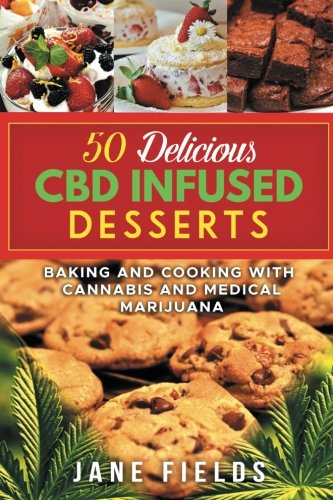 50 Delicious CBD Oil Infused Desserts: Therapeutic and medicinal