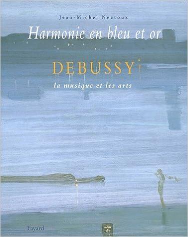 Livres gratuits Harmonie en bleu et or : Debussy, la musique et les arts pdf