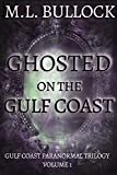 Ghosted on the Gulf Coast (Gulf Coast Paranormal Trilogy Book 1)