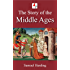The Story of the Middle Ages (Illustrated)