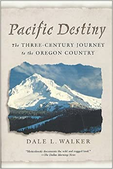 Pacific Destiny: The Three-Century Journey to the Oregon Country