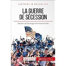 La guerre de Sécession: L'abolition de l'esclavage comme seul remède (Grandes Batailles t. 46) (French Edition)