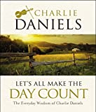 img - for Let's All Make the Day Count: The Everyday Wisdom of Charlie Daniels book / textbook / text book