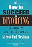 How to Succeed in Divorcing, Mi Sook Park Westman, 1469199572
