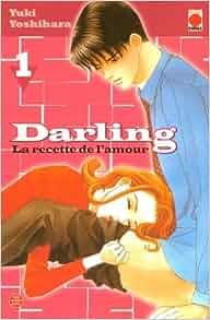 DARLING T.1 -RECETTE DE L'AMOUR: Yuki Yoshihara: 9782845386464: Amazon