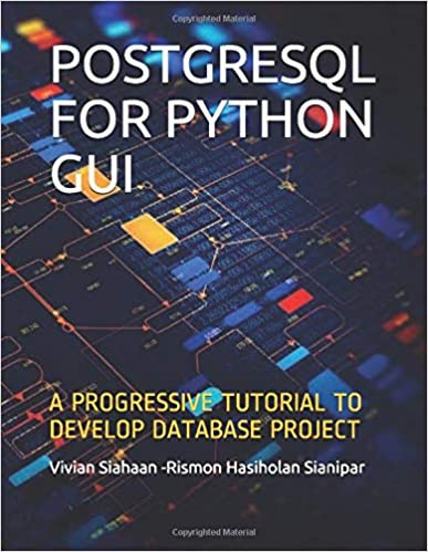 POSTGRESQL FOR PYTHON GUI: A PROGRESSIVE TUTORIAL TO DEVELOP DATABASE PROJECT