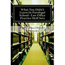 What You Didn't Learn In Paralegal School--Law Office Practice Skill Sets by Barb Teachblade Reynolds (2012-03-18)