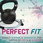 Perfect Fit: Weekly Wisdom and Workouts for Women of Faith and Fitness | Diana Anderson-Tyler